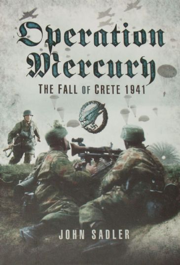 Operation Mercury - The Fall of Crete 1941, by John Sadler